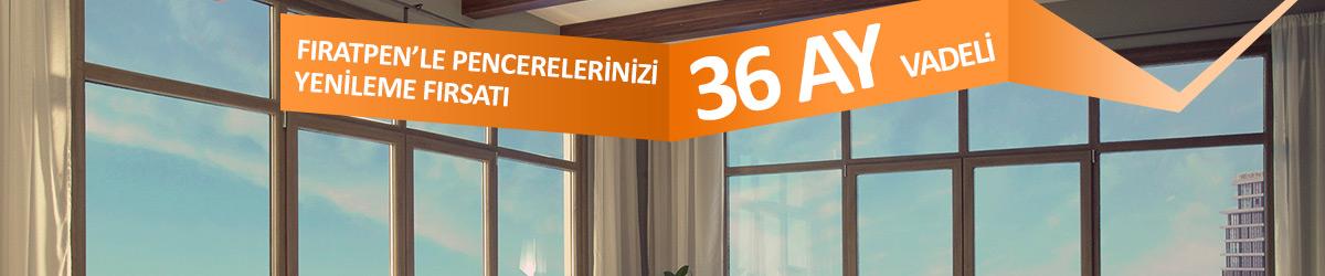 Fıratpen'le Pencerelerinizi 6 Ay Ödemesiz 36 Ay Vadeli Yenileme Fırsatı